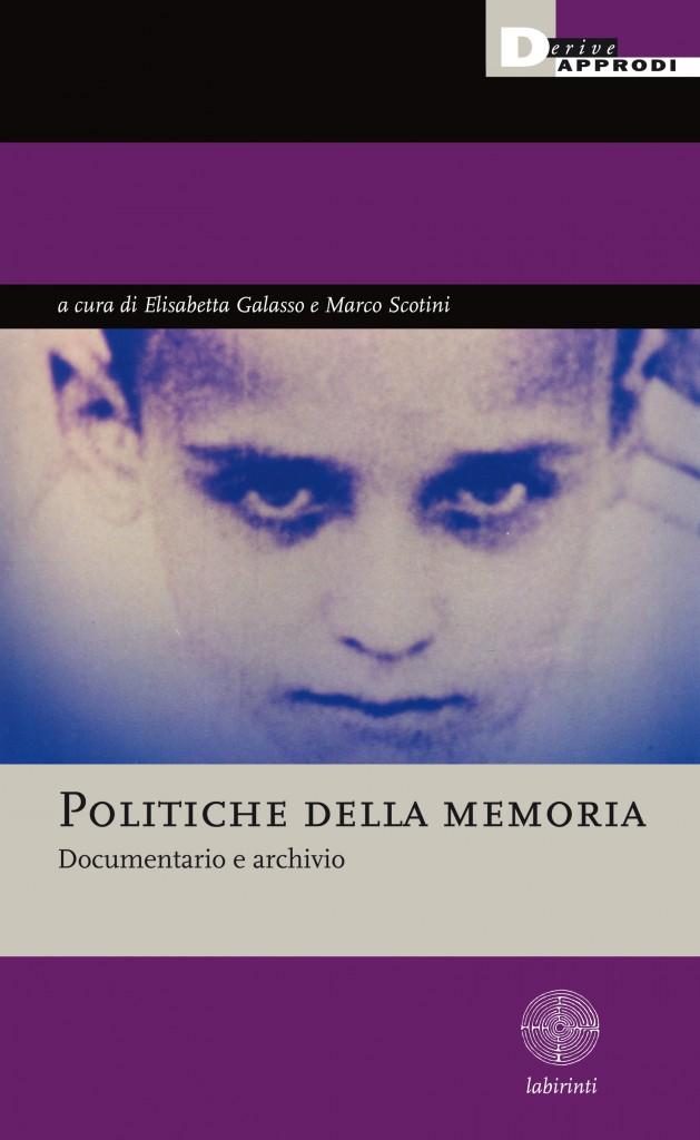 Elisabetta Galasso, Marco Scotini, Politiche della memoria. Documentario e archivio, Edizioni Derive e Approdi, Collana Labirinti, 2013